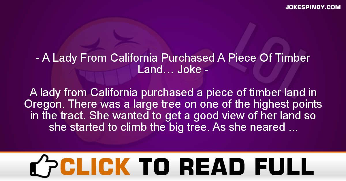 A Lady From California Purchased A Piece Of Timber Land… Joke