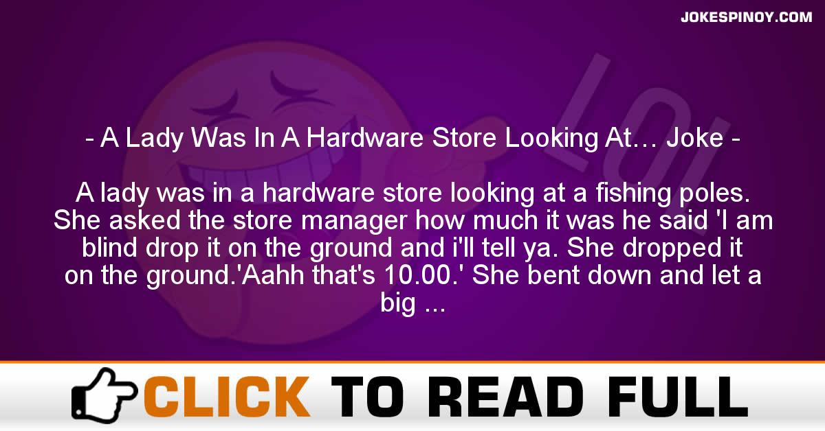 A Lady Was In A Hardware Store Looking At… Joke