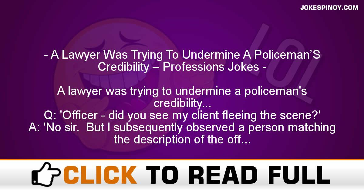 A Lawyer Was Trying To Undermine A Policeman'S Credibility – Professions Jokes