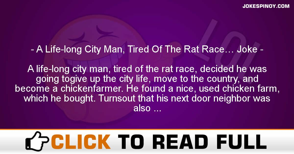 A Life-long City Man, Tired Of The Rat Race… Joke