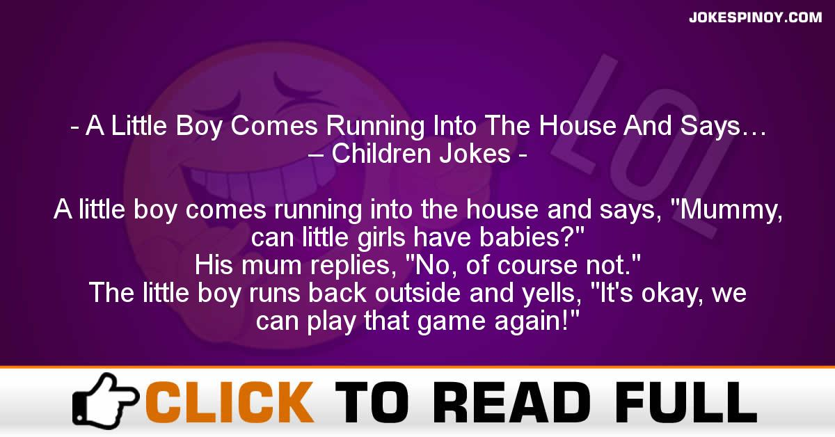 A Little Boy Comes Running Into The House And Says… – Children Jokes