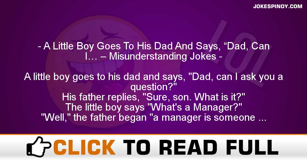 "A Little Boy Goes To His Dad And Says, ""Dad, Can I… – Misunderstanding Jokes"