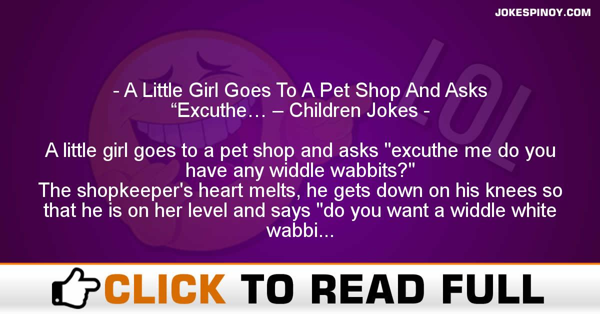 "A Little Girl Goes To A Pet Shop And Asks ""Excuthe… – Children Jokes"