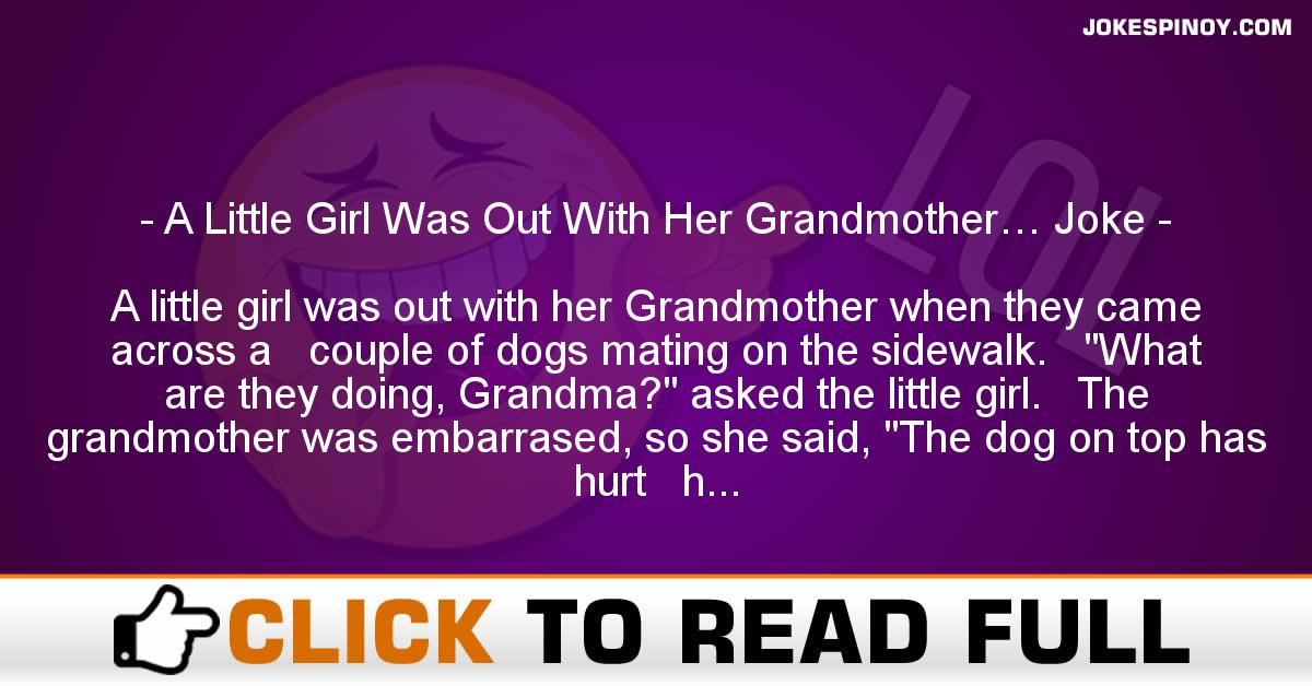 A Little Girl Was Out With Her Grandmother… Joke