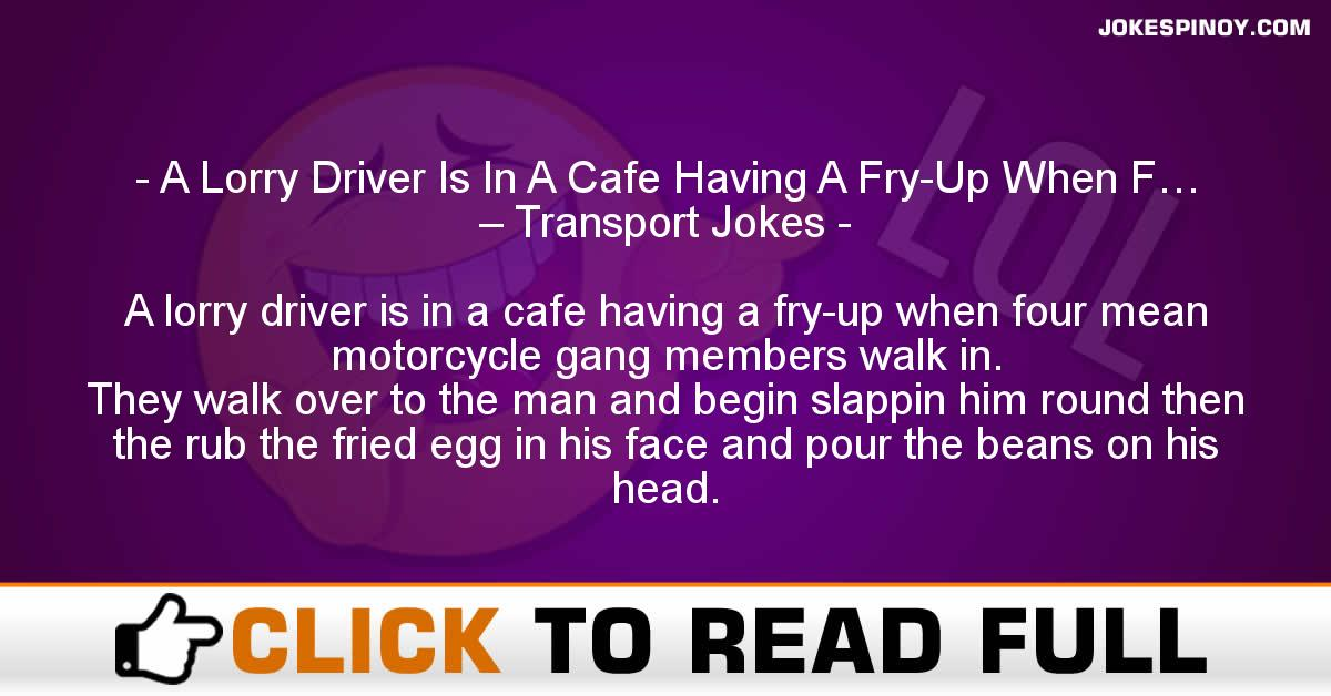 A Lorry Driver Is In A Cafe Having A Fry-Up When F… – Transport Jokes