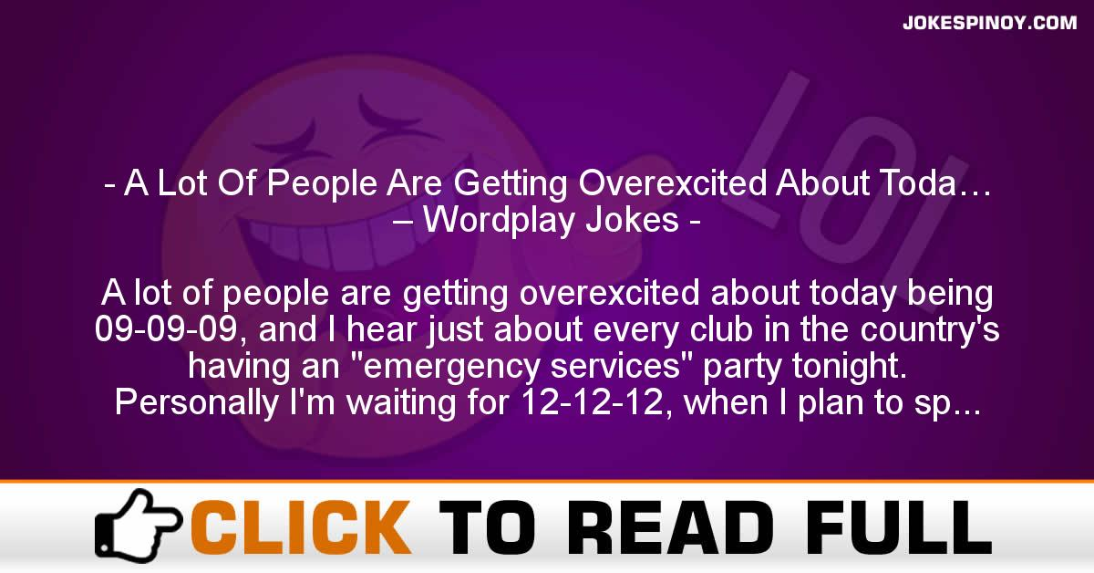 A Lot Of People Are Getting Overexcited About Toda… – Wordplay Jokes