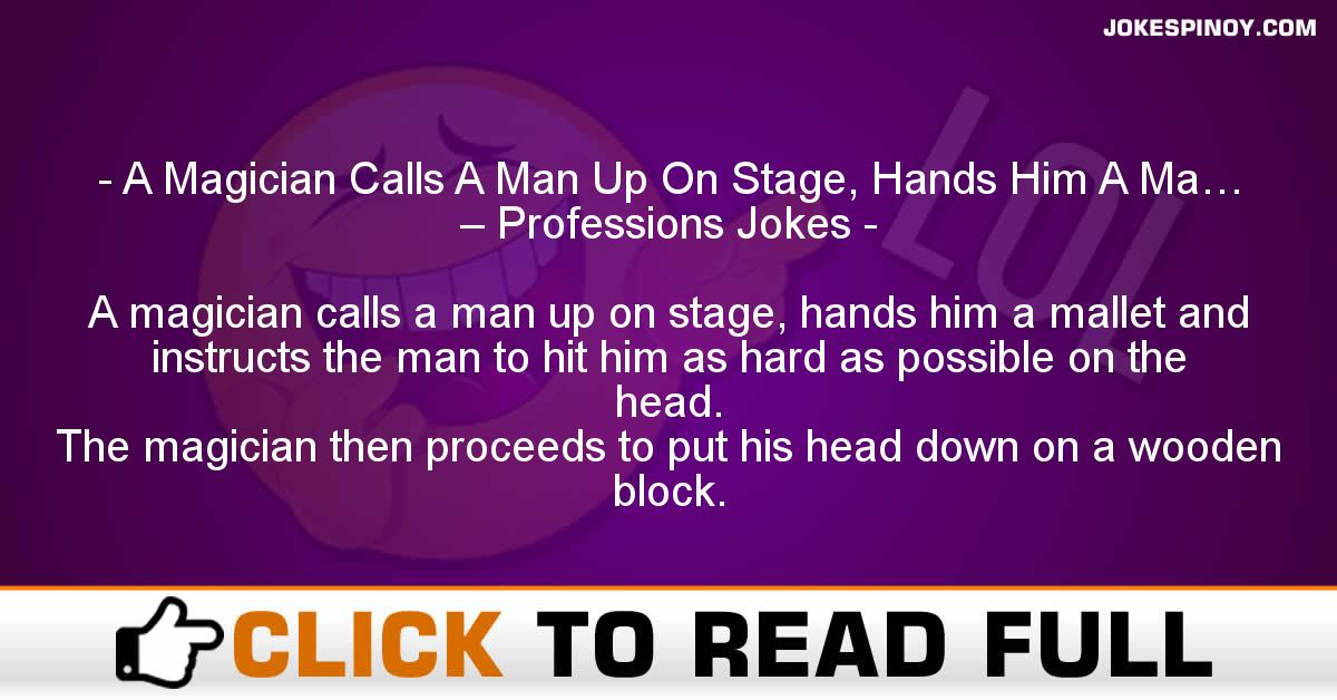 A Magician Calls A Man Up On Stage, Hands Him A Ma… – Professions Jokes