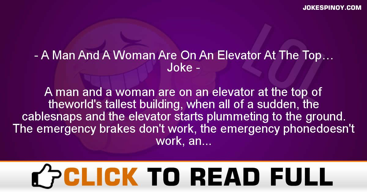 A Man And A Woman Are On An Elevator At The Top… Joke