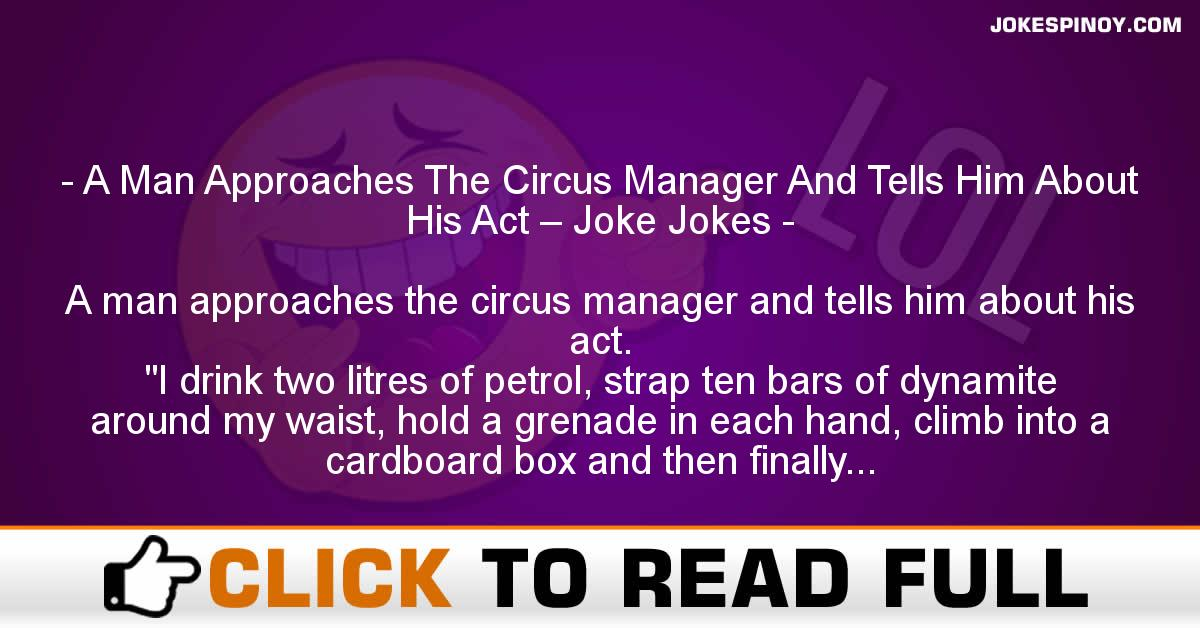A Man Approaches The Circus Manager And Tells Him About His Act – Joke Jokes