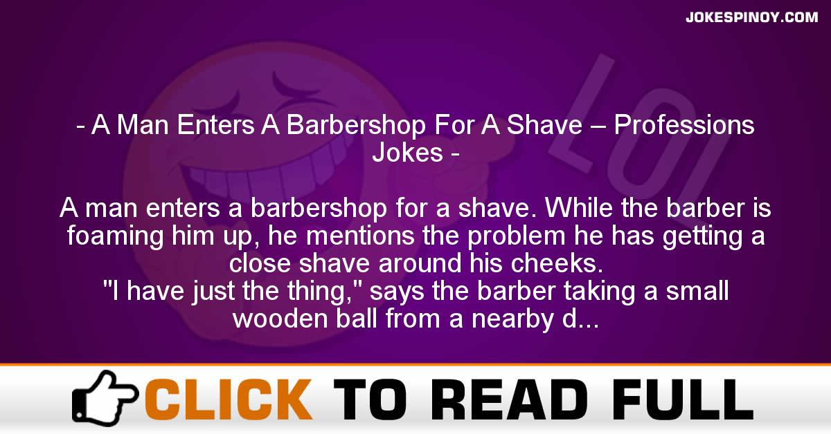 A Man Enters A Barbershop For A Shave – Professions Jokes