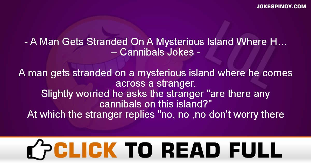 A Man Gets Stranded On A Mysterious Island Where H… – Cannibals Jokes