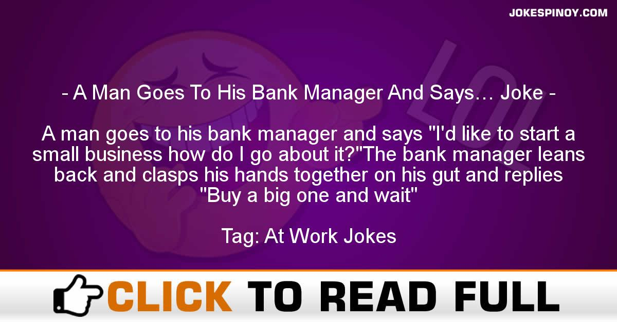 A Man Goes To His Bank Manager And Says… Joke