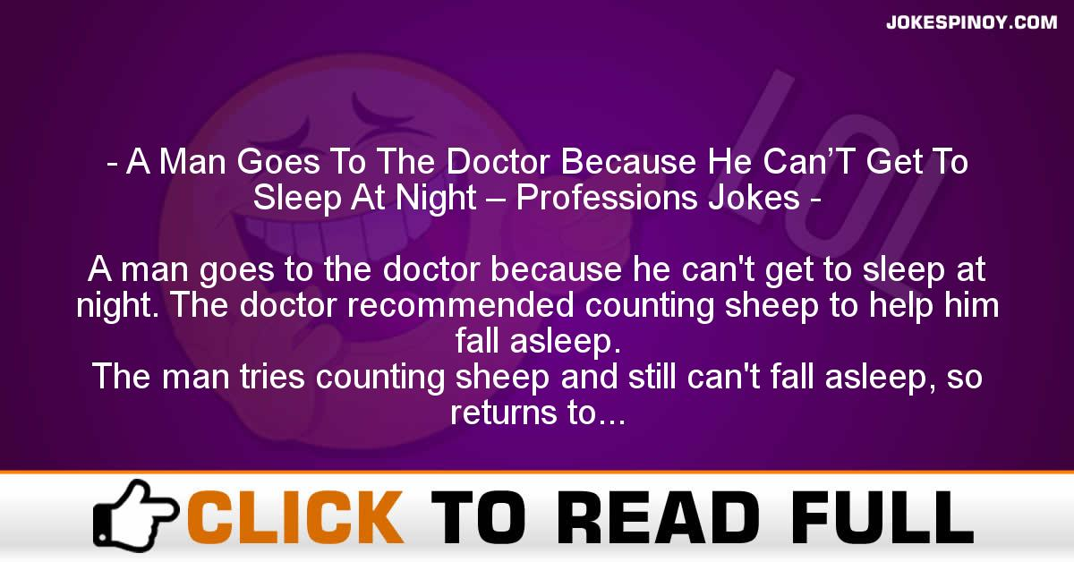 A Man Goes To The Doctor Because He Can'T Get To Sleep At Night – Professions Jokes