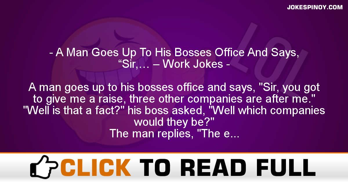"A Man Goes Up To His Bosses Office And Says, ""Sir,… – Work Jokes"