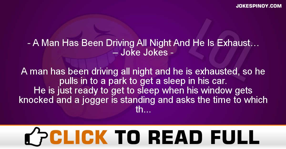 A Man Has Been Driving All Night And He Is Exhaust… – Joke Jokes