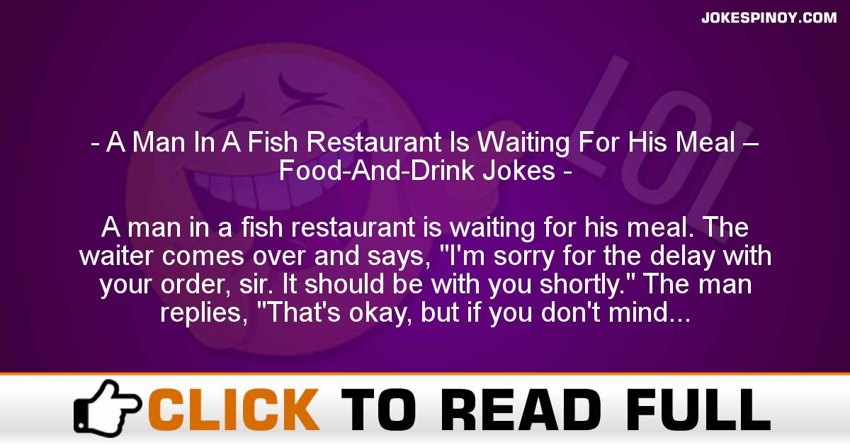 A Man In A Fish Restaurant Is Waiting For His Meal – Food-And-Drink Jokes