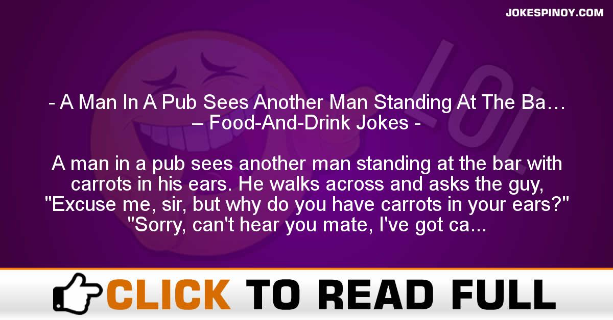 A Man In A Pub Sees Another Man Standing At The Ba… – Food-And-Drink Jokes