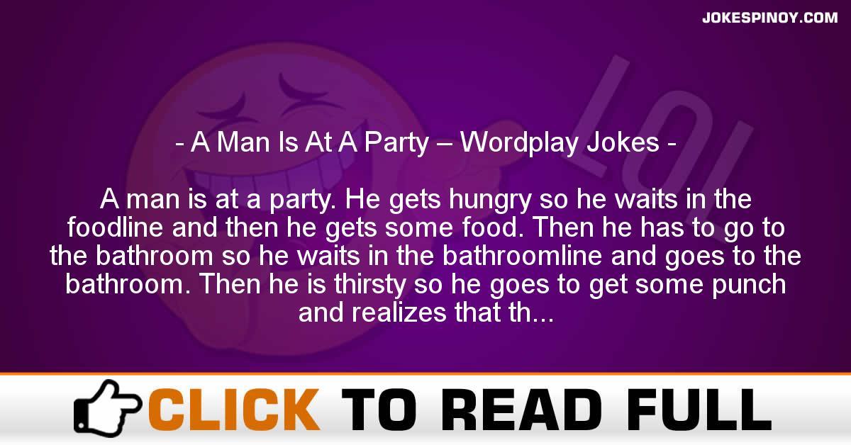 A Man Is At A Party – Wordplay Jokes