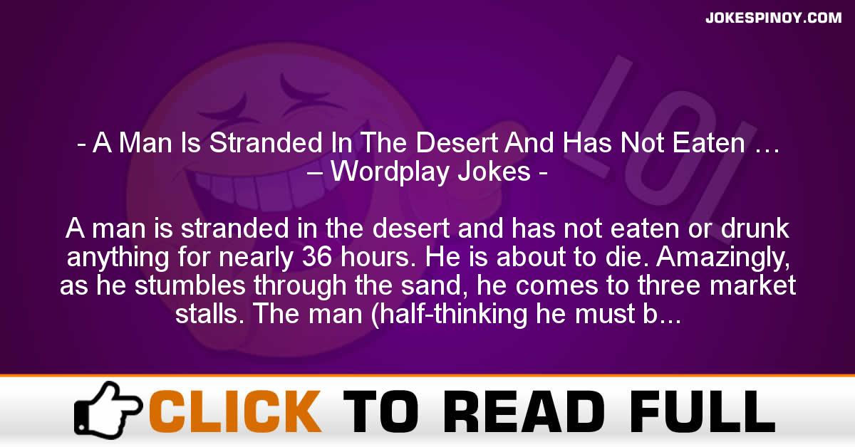 A Man Is Stranded In The Desert And Has Not Eaten … – Wordplay Jokes
