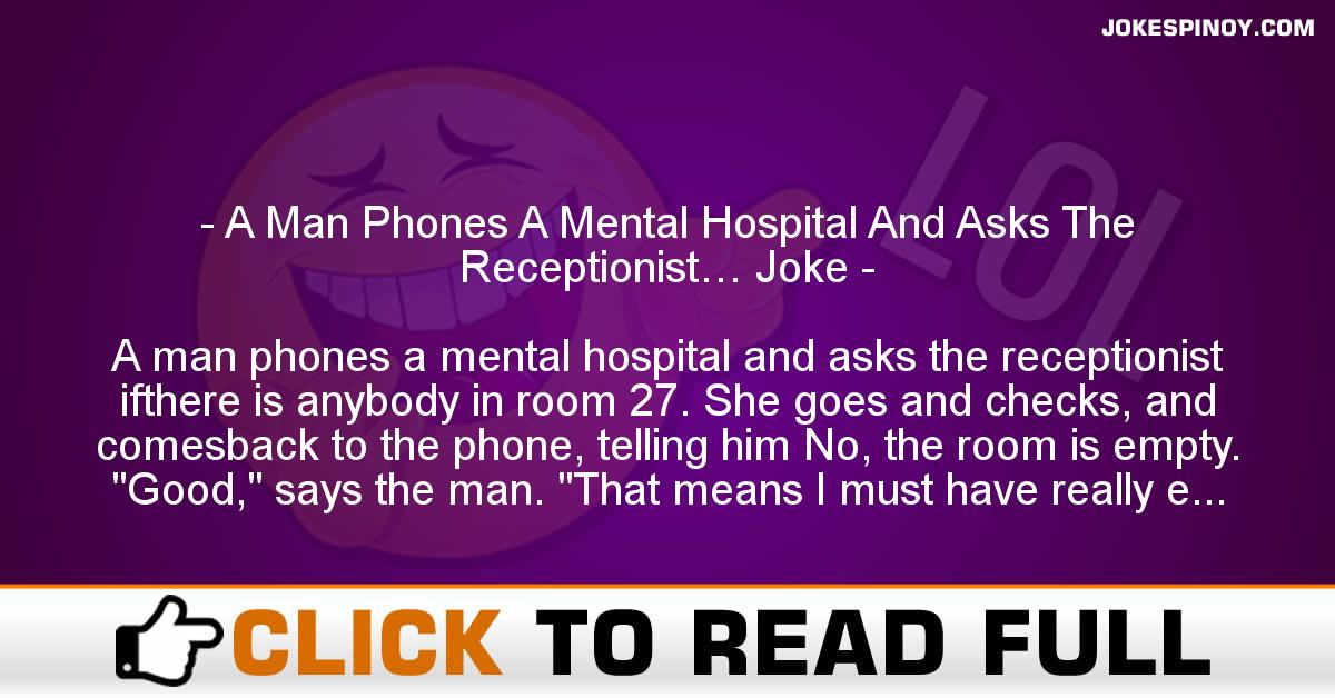 A Man Phones A Mental Hospital And Asks The Receptionist… Joke