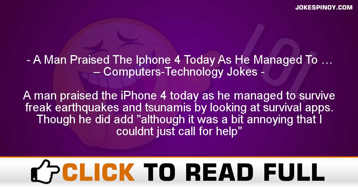 A Man Praised The Iphone 4 Today As He Managed To … – Computers-Technology Jokes