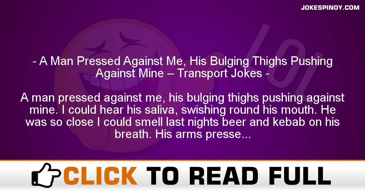 A Man Pressed Against Me, His Bulging Thighs Pushing Against Mine – Transport Jokes