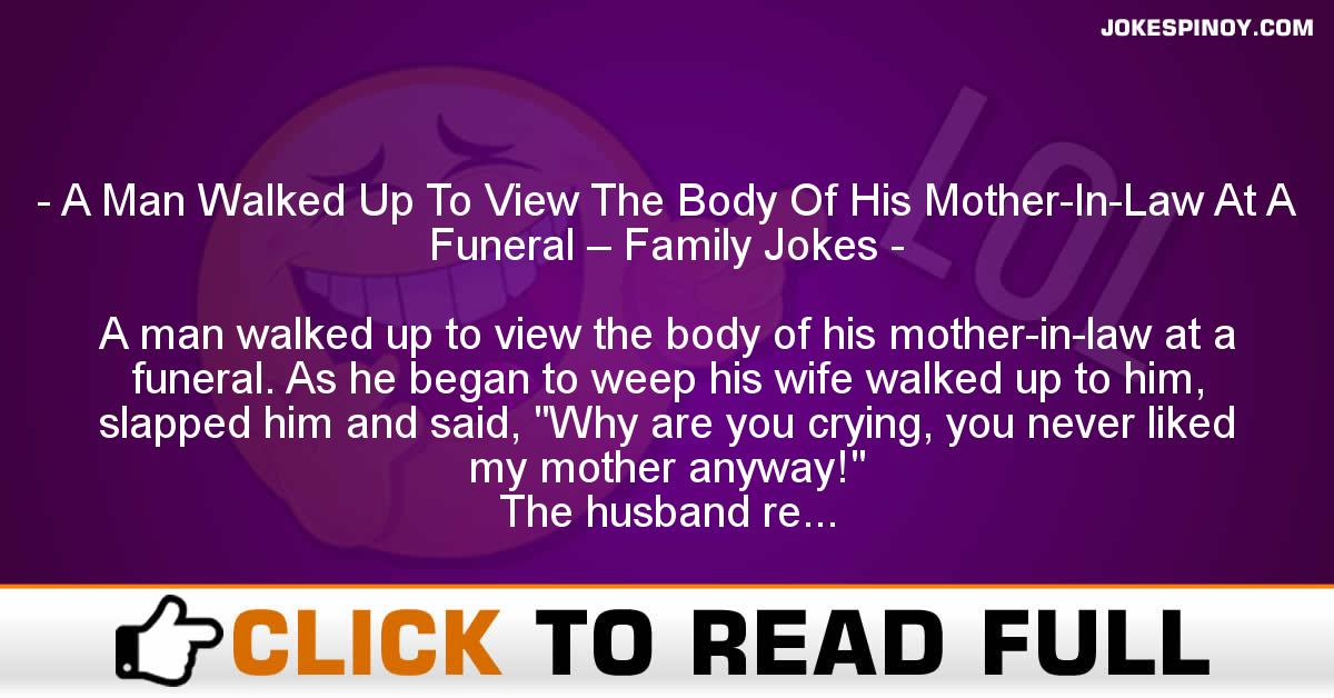 A Man Walked Up To View The Body Of His Mother-In-Law At A Funeral – Family Jokes