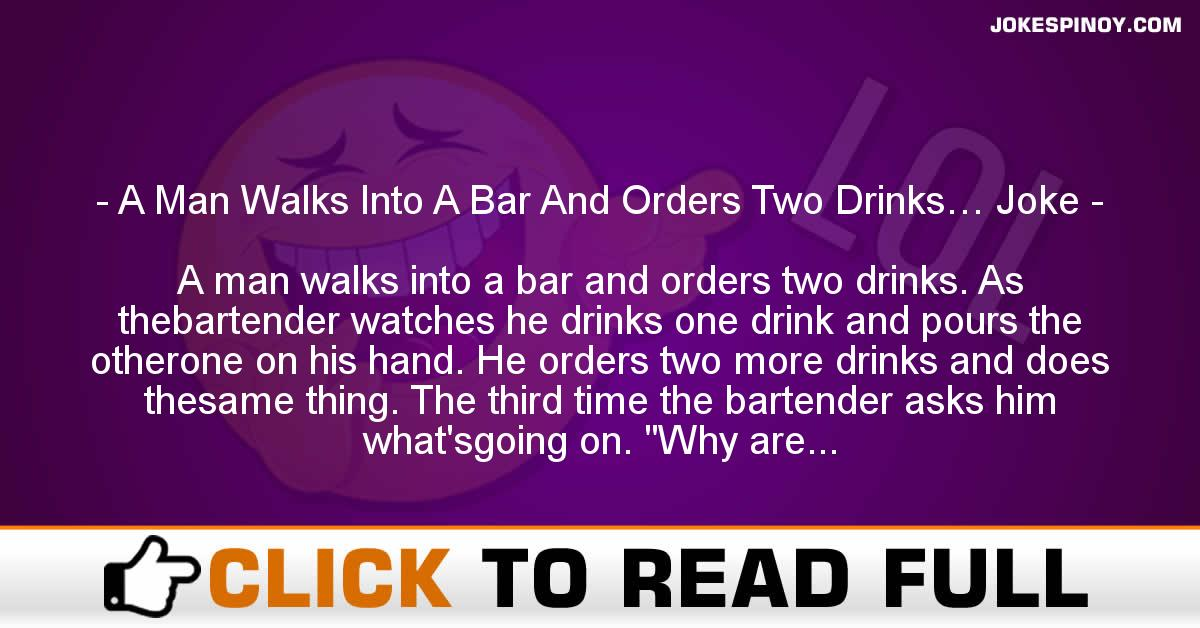 A Man Walks Into A Bar And Orders Two Drinks… Joke