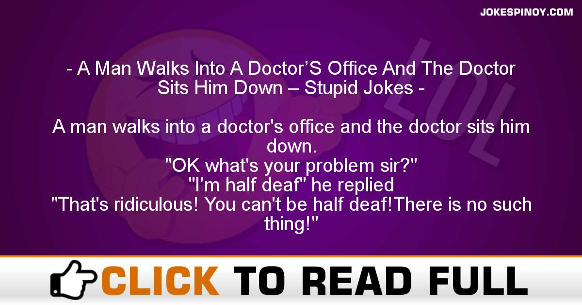 A Man Walks Into A Doctor'S Office And The Doctor Sits Him Down – Stupid Jokes