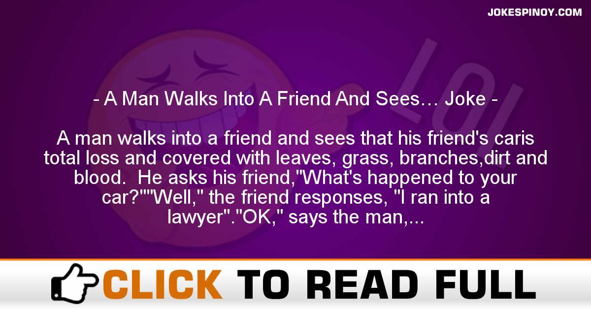 A Man Walks Into A Friend And Sees… Joke