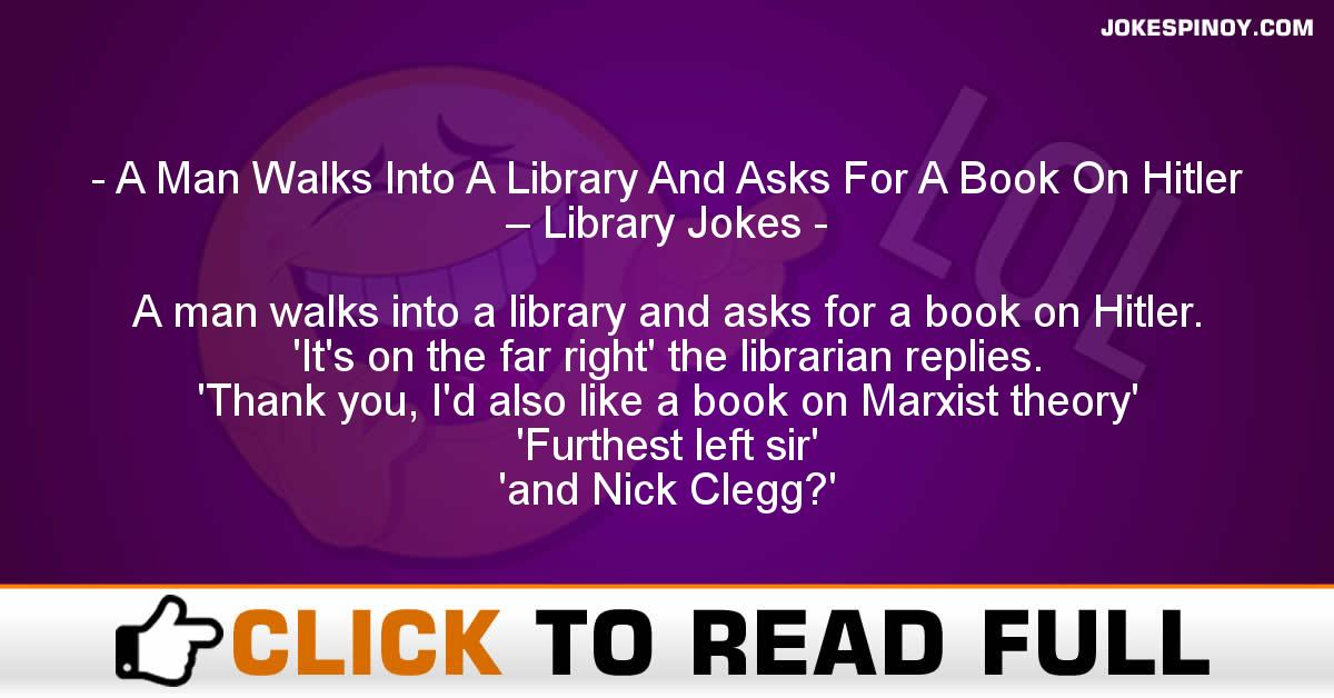 A Man Walks Into A Library And Asks For A Book On Hitler – Library Jokes