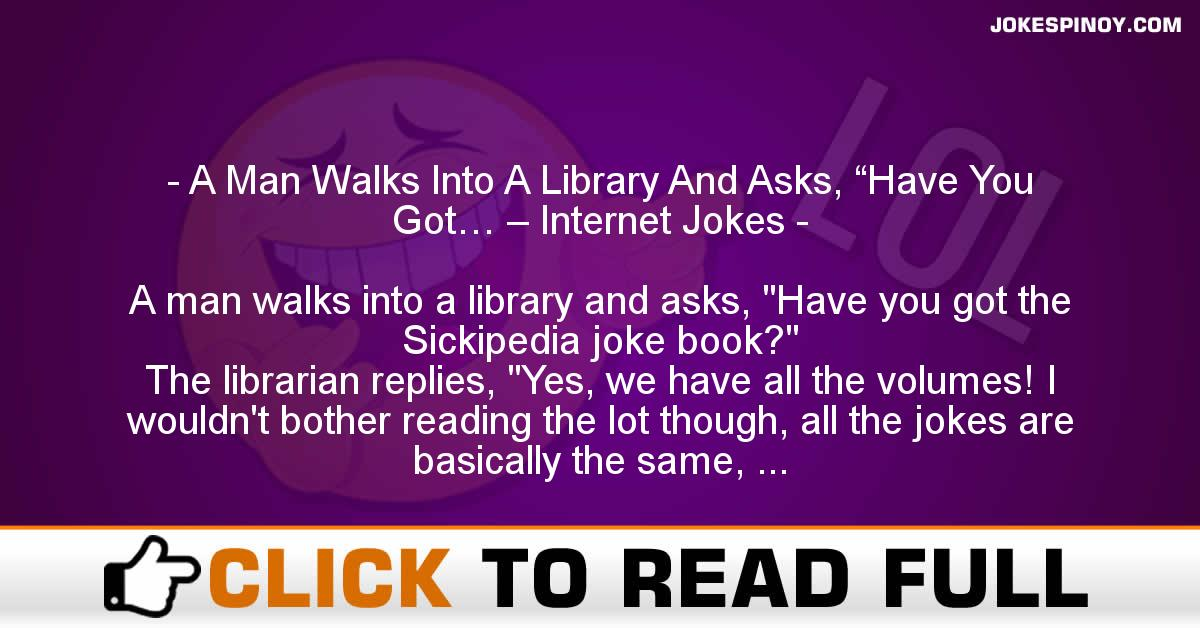 """A Man Walks Into A Library And Asks, """"Have You Got… – Internet Jokes"""