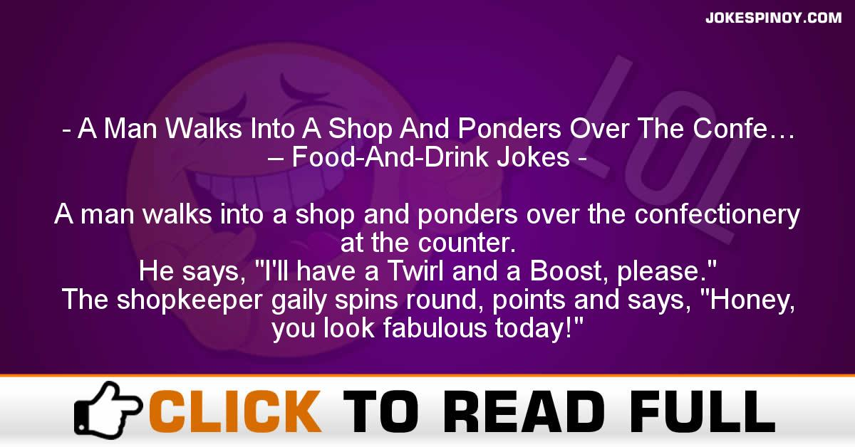 A Man Walks Into A Shop And Ponders Over The Confe… – Food-And-Drink Jokes