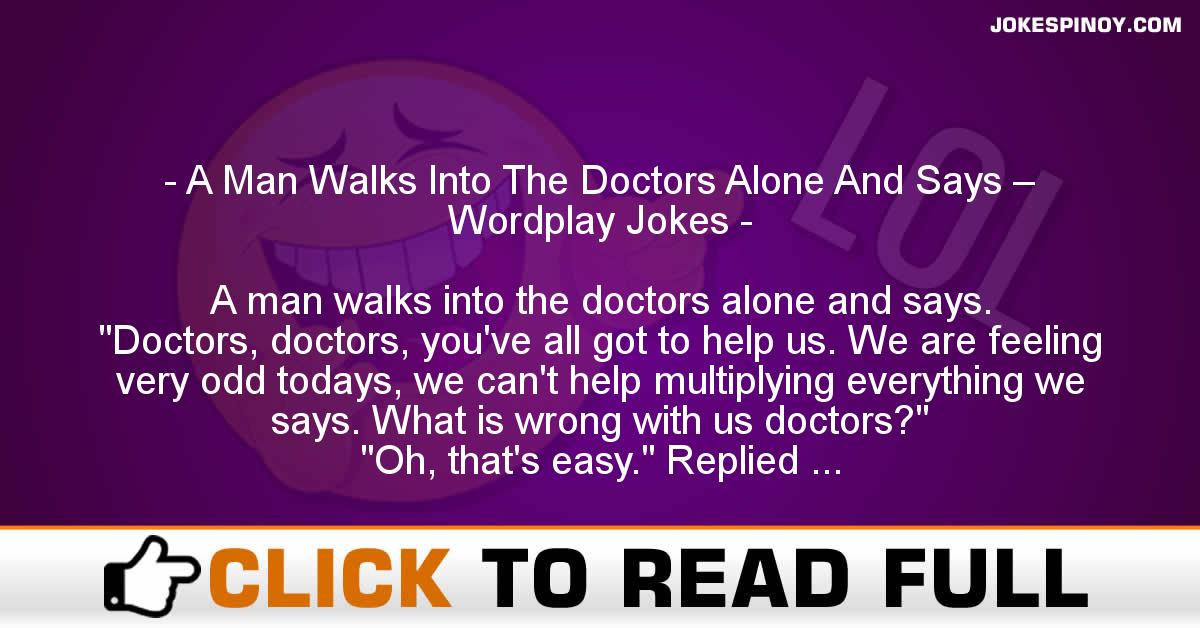 A Man Walks Into The Doctors Alone And Says – Wordplay Jokes