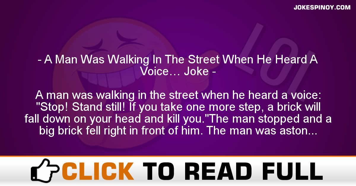 A Man Was Walking In The Street When He Heard A Voice… Joke