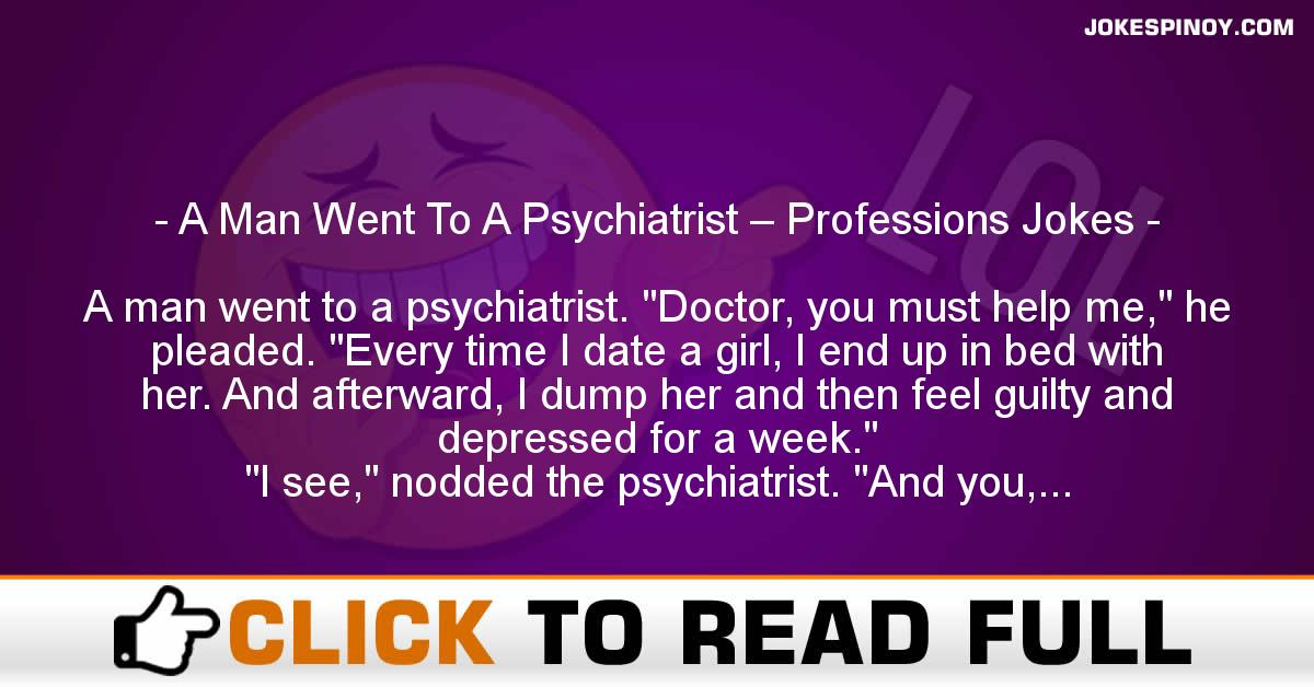 A Man Went To A Psychiatrist – Professions Jokes