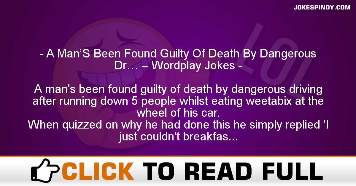 A Man'S Been Found Guilty Of Death By Dangerous Dr… – Wordplay Jokes