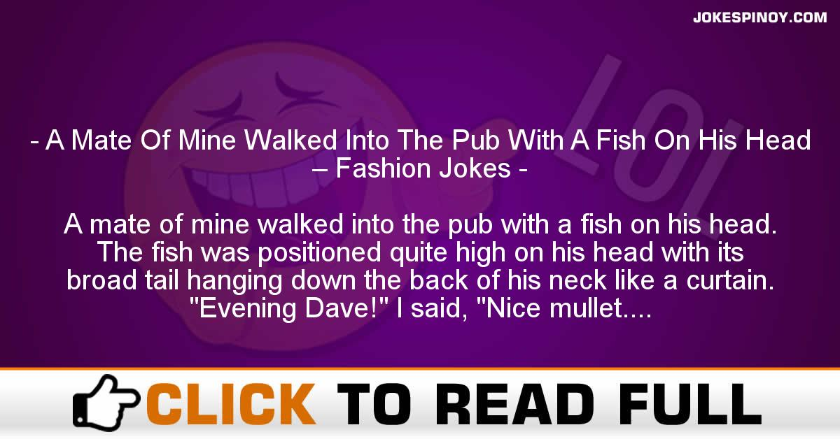A Mate Of Mine Walked Into The Pub With A Fish On His Head – Fashion Jokes