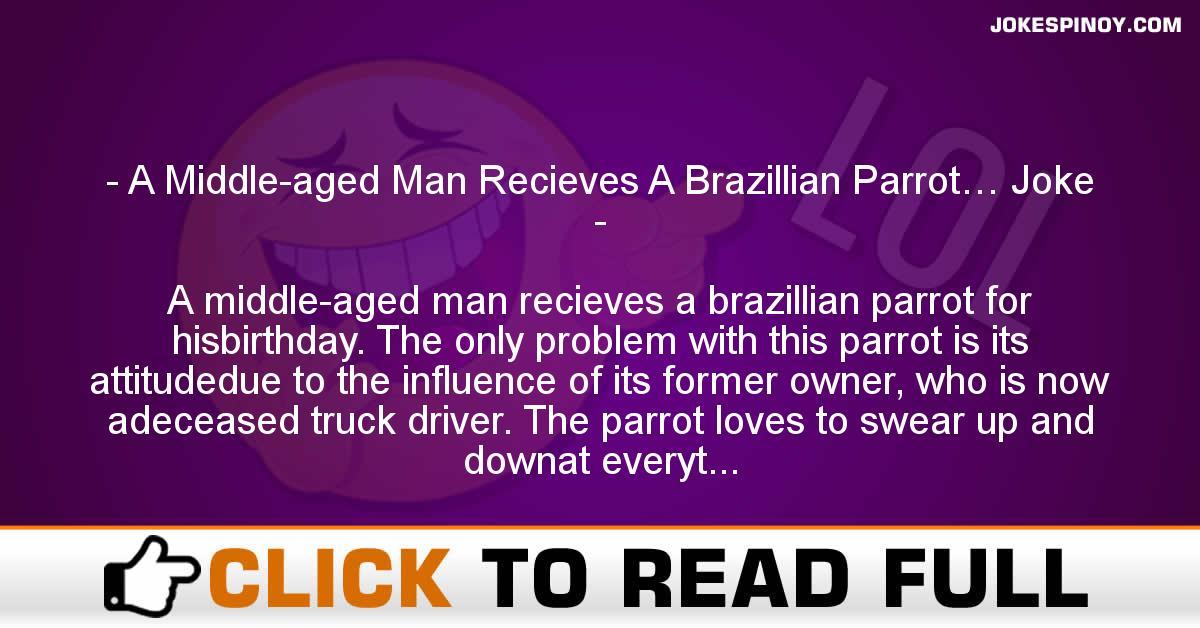A Middle-aged Man Recieves A Brazillian Parrot… Joke