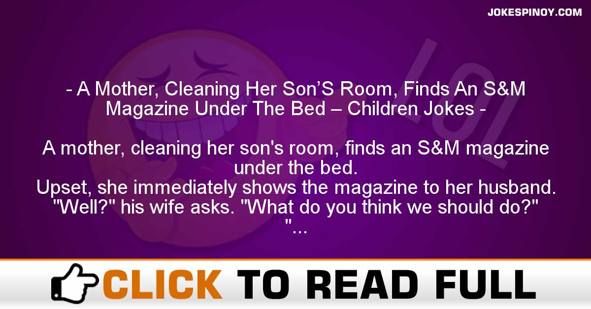 A Mother, Cleaning Her Son'S Room, Finds An S&M Magazine Under The Bed – Children Jokes