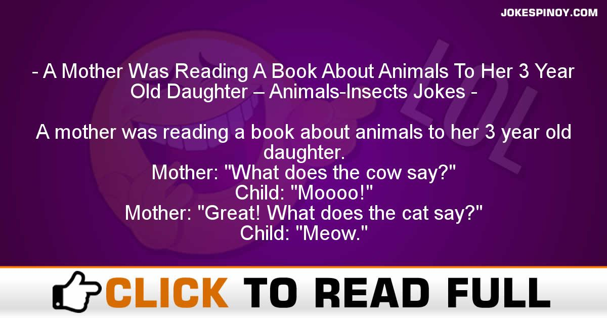 A Mother Was Reading A Book About Animals To Her 3 Year Old Daughter – Animals-Insects Jokes
