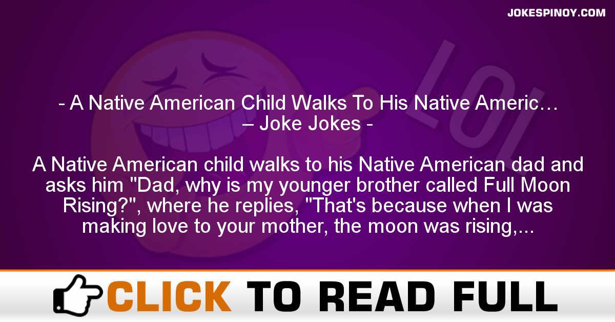 A Native American Child Walks To His Native Americ… – Joke Jokes
