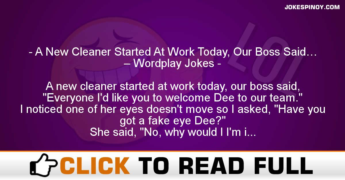 A New Cleaner Started At Work Today, Our Boss Said… – Wordplay Jokes