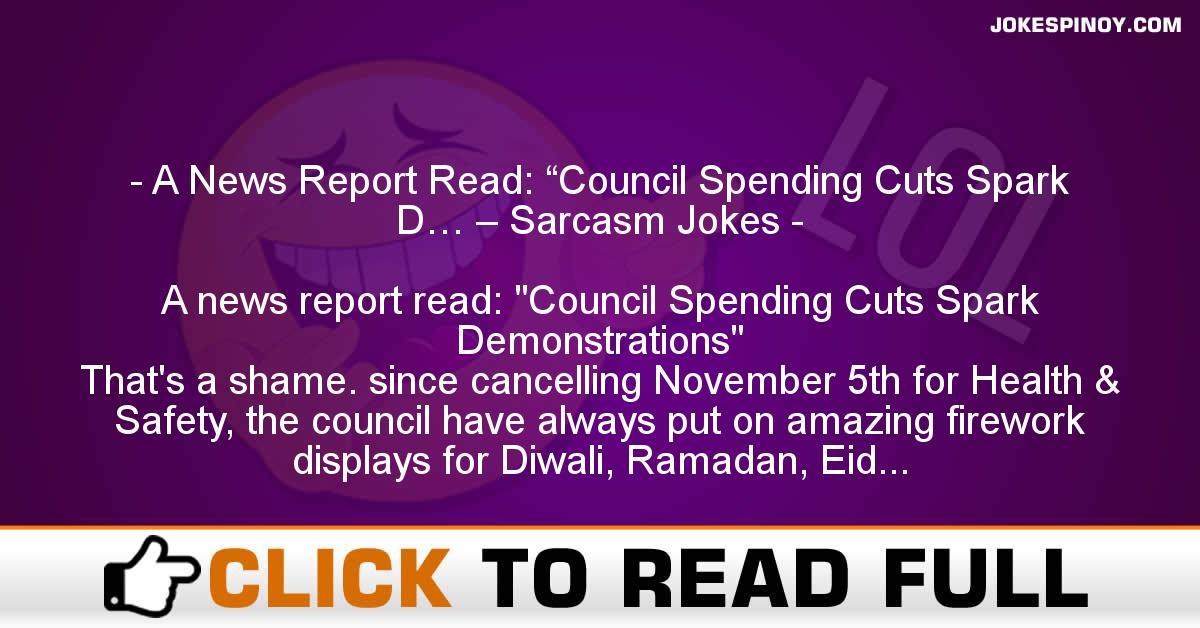"A News Report Read: ""Council Spending Cuts Spark D… – Sarcasm Jokes"