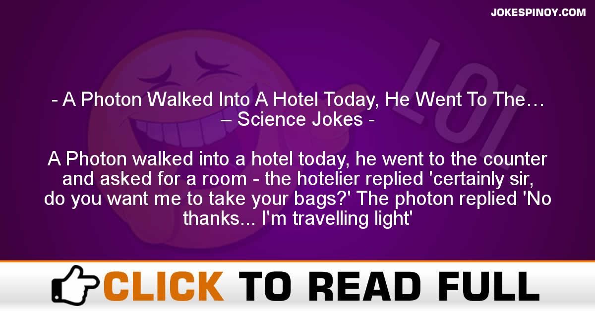 A Photon Walked Into A Hotel Today, He Went To The… – Science Jokes