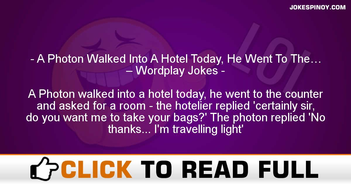 A Photon Walked Into A Hotel Today, He Went To The… – Wordplay Jokes