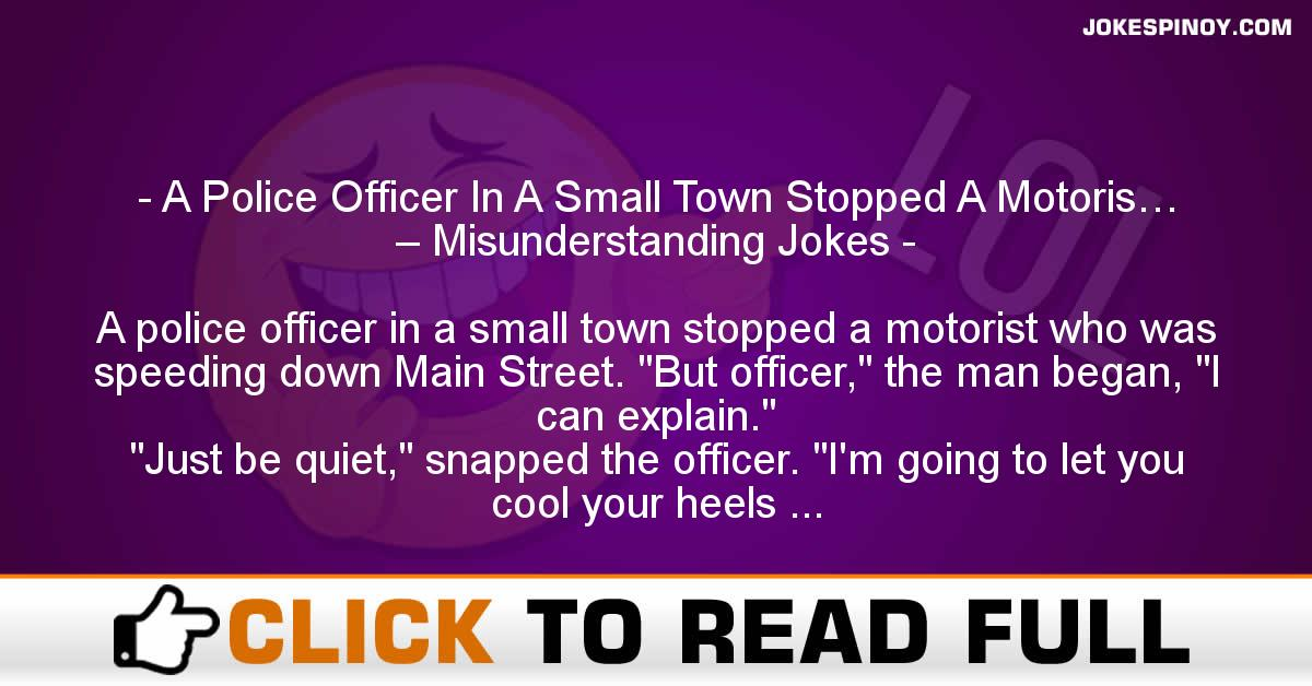 A Police Officer In A Small Town Stopped A Motoris… – Misunderstanding Jokes