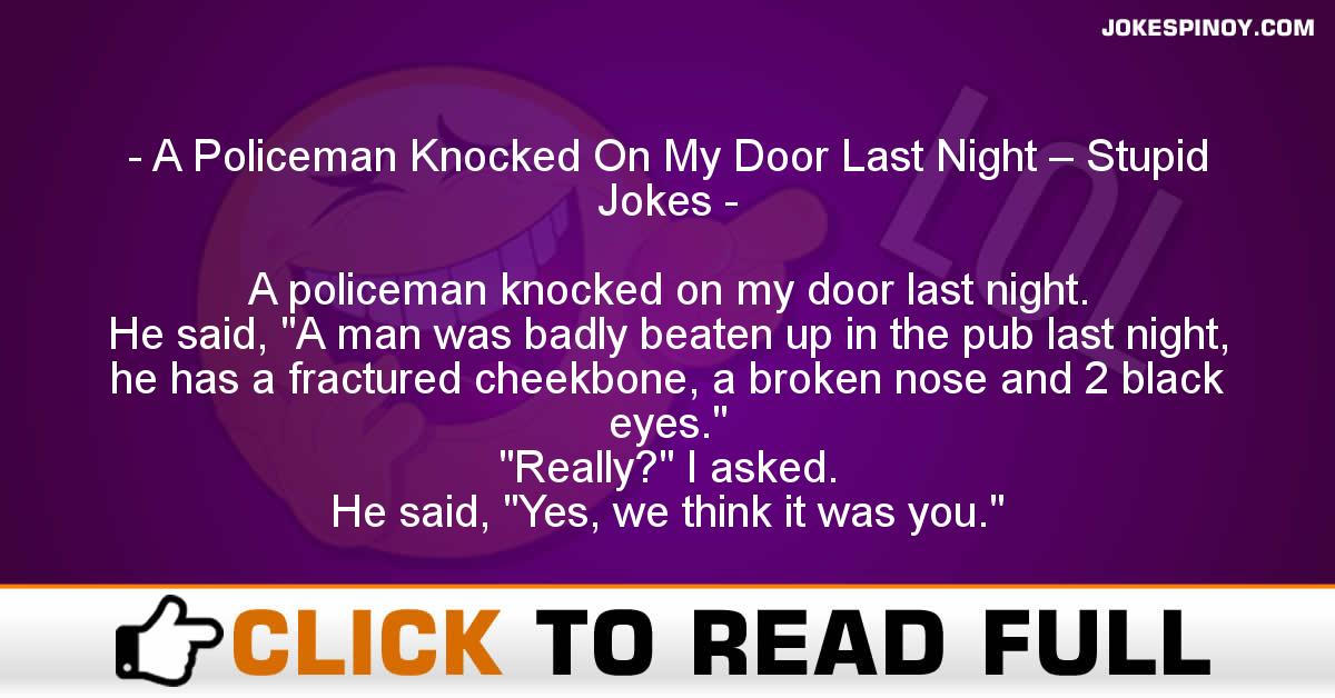 A Policeman Knocked On My Door Last Night – Stupid Jokes