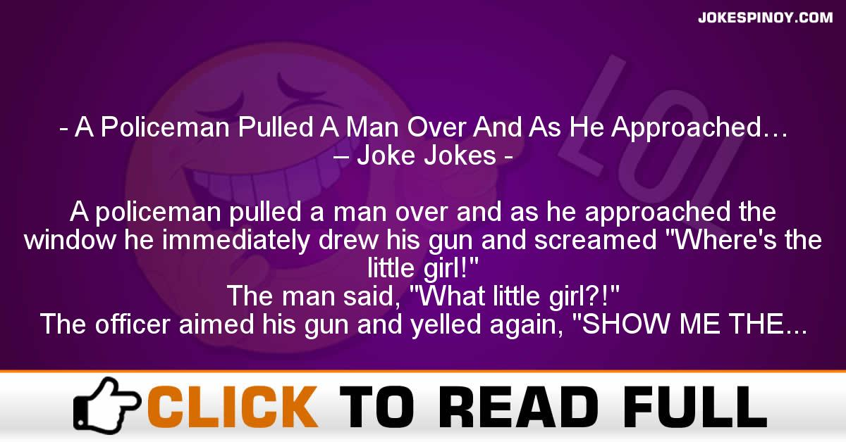 A Policeman Pulled A Man Over And As He Approached… – Joke Jokes