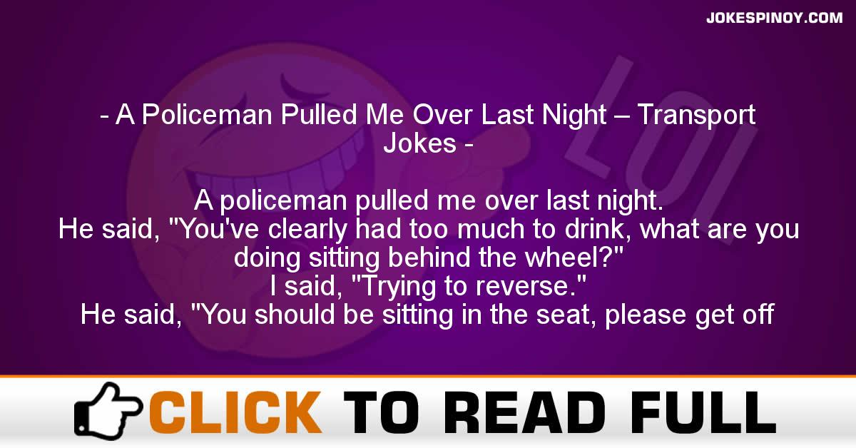 A Policeman Pulled Me Over Last Night – Transport Jokes